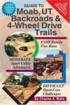 Guide to Moab, UT Backroads & 4-Wheel Drive Trails - Charles A. Wells