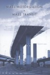 Mass Motorization and Mass Transit: An American History and Policy Analysis - David W. Jones