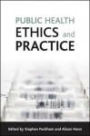 Public Health Ethics And Practice - Alison Hann