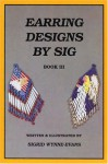 Earring Designs by Sig 3 - Sigrid Wynne-Evans, Denise Knight, Montejon Smith
