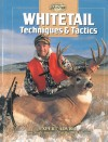 Whitetail Techniques & Tactics: Expert Advice from North America's Top Big-Buck Hunters - Creative Publishing International, Creative Publishing International