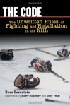 The Code: The Unwritten Rules of Fighting and Retaliation in the NHL - Ross Bernstein, Marty McSorley, Tony Twist