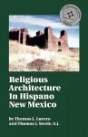 Religious Architecture in Hispano New Mexico - Thomas L. Lucero, Thomas J. Steele