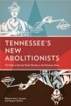 Tennessee's New Abolitionists: The Fight to End the Death Penalty in the Volunteer State - Amy L. Sayward, Margaret Vandiver