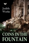 Coins in the Fountain - Judith Works