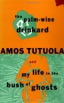 The Palm-Wine Drinkard & My Life in the Bush of Ghosts - Amos Tutuola, Geoffrey Parrinder, Michael Thelwell