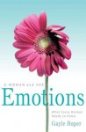 A Woman and Her Emotions: What Every Woman Needs to Know - Gayle Roper