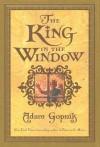 The King in the Window - Adam Gopnik