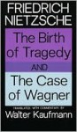 The Birth of Tragedy/The Case of Wagner - Friedrich Nietzsche