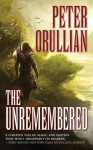The Unremembered: Book One of The Vault of Heaven - Peter Orullian