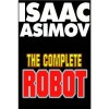 The Complete Robot - Isaac Asimov