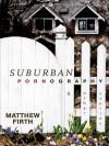Suburban Pornography - Matthew Firth