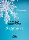 Dieci dicembre - George Saunders, Cristiana Mennella