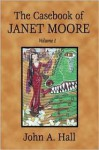 The Casebook of Janet Moore - John A. Hall