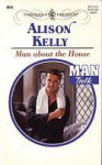 Man About The House (Harlequin Presents, #1975) (Man Talk) - Alison Kelly