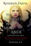 In Darkness We Must Abide: The Complete First Season - Rhiannon Frater