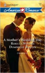 A Mother's Wedding Day: A Mother's Secret\A Daughter's Discovery (Harlequin American Romance) - Rebecca Winters, Dominique Burton