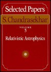 Selected Papers, Vol. 5 - Subrahmanijan Chandrasekhar, Kip S. Thorne