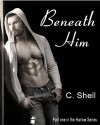 Beneath Him - C. Shell