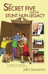 The Secret Five and the Stunt Nun Legacy - John Lawrence