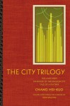 The City Trilogy: Five Jade Disks, Defenders of the Dragon City, and Tale of a Feather - Chang Hsi-Kuo, John Balcom