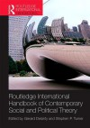 Routledge International Handbook of Contemporary Social and Political Theory - Gerard Delanty, Stephen P Turner