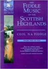 The Fiddle Music of the Scottish Highlands - Volumes 3 and 4: Ceol Na Fidhle Series - Music Sales Corporation