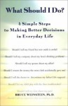 What SHould I Do?: 4 Simple Steps to Making Better Decisions in Everyday Life - Bruce Weinstein