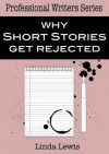 Why Short Stories Get Rejected (The Professional Writers Series) - Linda Lewis