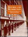 Reform and Retribution: An Illustrated History of American Prisons - John W. Roberts