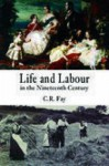 Life and Labour in the Nineteenth Century - C.R. Fay