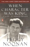 When Character Was King: A Story of Ronald Reagan - Peggy Noonan