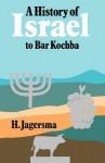 A History Of Israel To Bar Kochba - H. Jagersma, John Bowden