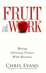 Fruit at Work: Mixing Christian Virtues with Business - Chris Evans
