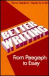 Better Writing: From Paragraph to Essay - Gene Stanford, Marie N. Smith