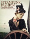 Steampunk Fashion: The Ultimate Sourcebook to the Modern Victorian Style (Foreward by Ruth La Ferla of The New York Times) - Evelyn Kriete