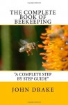 The Complete Book Of Beekeeping - John Drake
