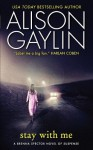 Stay with Me: A Brenna Spector Novel of Suspense - Alison Gaylin