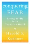 Conquering Fear: Living Boldly in an Uncertain World - Harold S. Kushner