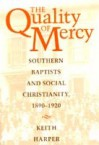 The Quality of Mercy: Southern Baptists and Social Christianity, 1890-1920 - Keith Harper
