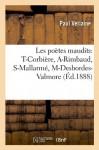 Les Poetes Maudits: T-Corbiere, A-Rimbaud, S-Mallarme, M Desbordes-Valmore - Paul Verlaine, Verlaine P