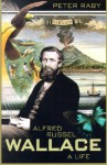 Alfred Russel Wallace: A Life - Peter Raby