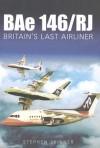 BAe 146/RJ: Britain's Last Airliner - Stephen Skinner