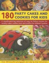 180 Party Cakes & Cookies for Kids: A Fabulous Selection of Recipes for Novelty Cakes, Cookies, Buns and Muffins for Children's Parties, with Step-By-Step Instructions and Over 200 Photographs - Martha Day