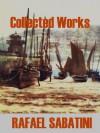 Collected Works of Rafael Sabatini - Rafael Sabatini