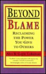 Beyond Blame: Reclaiming the Power You Have Given to Others - Alex Lukeman