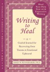 Writing to Heal: A Guided Journal for Recovering from Trauma and Emotional Upheaval - James W. Pennebaker