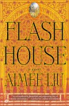 Flash House - Aimee Liu