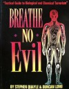 Breathe No Evil: Tactical Guide to Biological and Chemical Terrorism - Stephen Quayle, Duncan Long