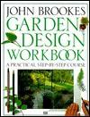 Garden Design Workbook: A Practical Step-By-Course - John Brookes
